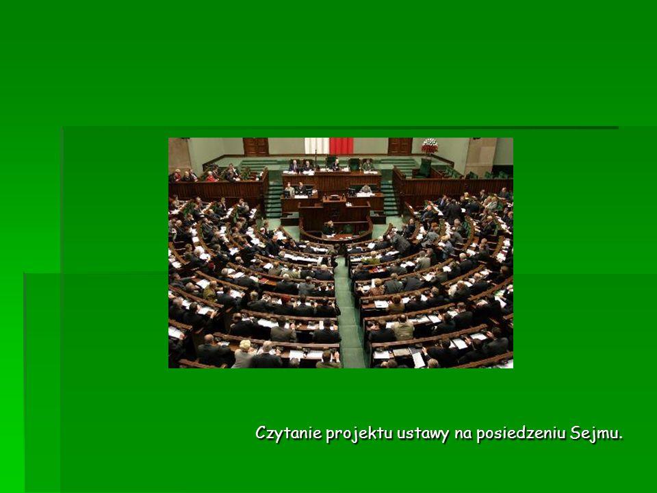 Czytanie projektu ustawy na posiedzeniu Sejmu. Czytanie projektu ustawy na posiedzeniu Sejmu.