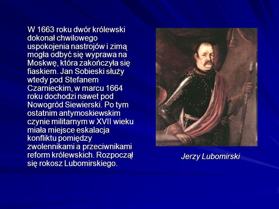 W 1663 roku dwór królewski dokonał chwilowego uspokojenia nastrojów i zimą mogła odbyć się wyprawa na Moskwę, która zakończyła się fiaskiem.