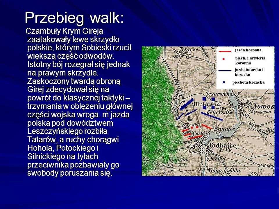Przebieg walk: Czambuły Krym Gireja zaatakowały lewe skrzydło polskie, którym Sobieski rzucił większą część odwodów.