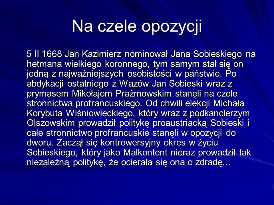 Na czele opozycji 5 II 1668 Jan Kazimierz nominował Jana Sobieskiego na hetmana wielkiego koronnego, tym samym stał się on jedną z najważniejszych osobistości w państwie.