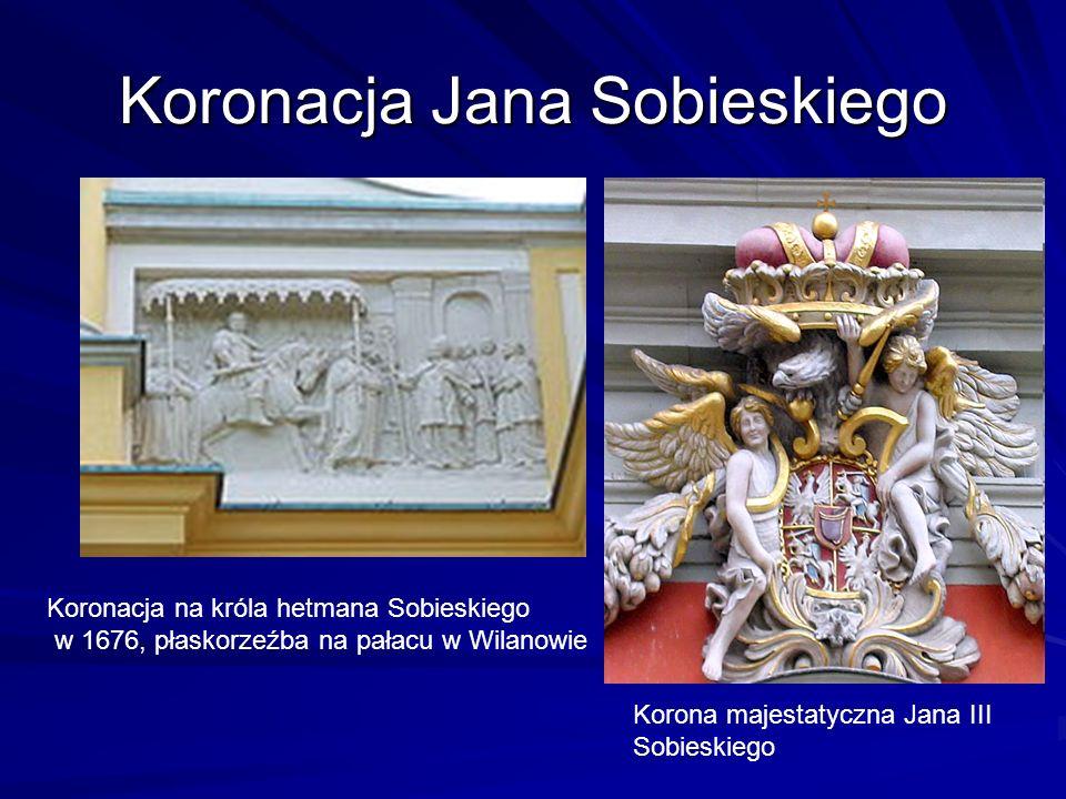 Koronacja Jana Sobieskiego Koronacja na króla hetmana Sobieskiego w 1676, płaskorzeźba na pałacu w Wilanowie Korona majestatyczna Jana III Sobieskiego