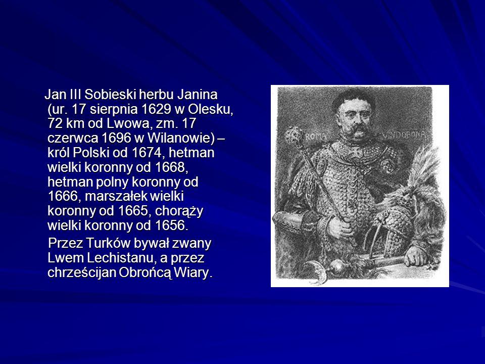 Jan III Sobieski herbu Janina (ur.17 sierpnia 1629 w Olesku, 72 km od Lwowa, zm.