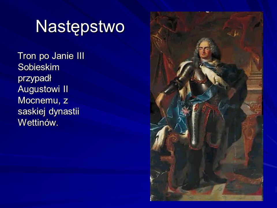 Następstwo Następstwo Tron po Janie III Sobieskim przypadł Augustowi II Mocnemu, z saskiej dynastii Wettinów. Tron po Janie III Sobieskim przypadł Aug