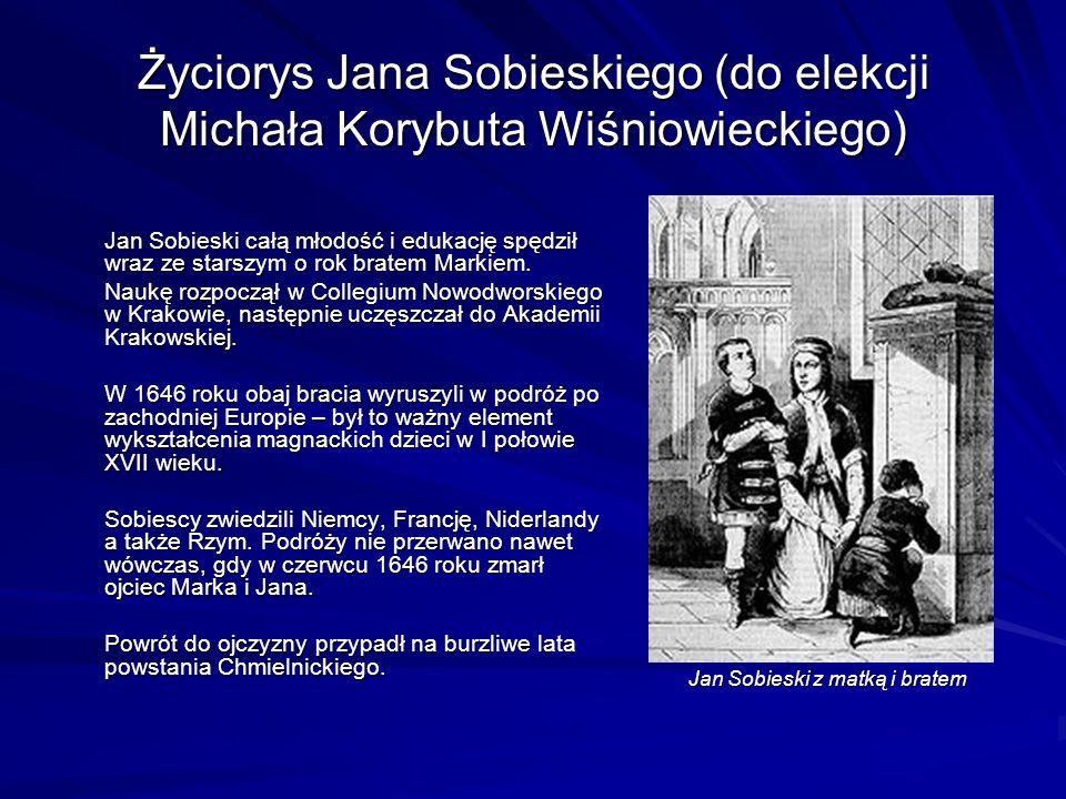 Życiorys Jana Sobieskiego (do elekcji Michała Korybuta Wiśniowieckiego) Jan Sobieski całą młodość i edukację spędził wraz ze starszym o rok bratem Markiem.
