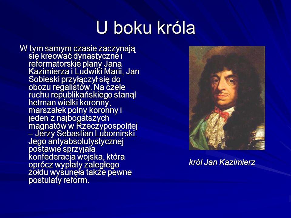 U boku króla W tym samym czasie zaczynają się kreować dynastyczne i reformatorskie plany Jana Kazimierza i Ludwiki Marii, Jan Sobieski przyłączył się do obozu regalistów.