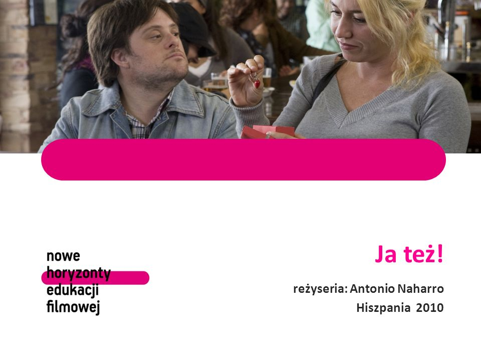 Ja też! reżyseria: Antonio Naharro Hiszpania 2010