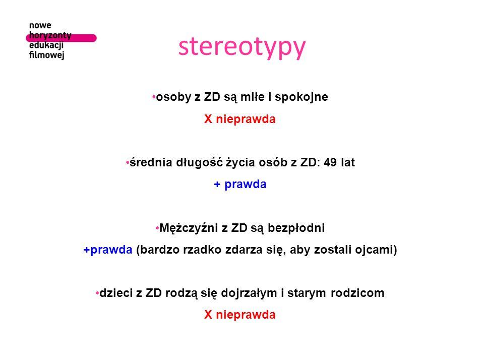 stereotypy osoby z ZD są miłe i spokojne X nieprawda średnia długość życia osób z ZD: 49 lat + prawda Mężczyźni z ZD są bezpłodni +prawda (bardzo rzad