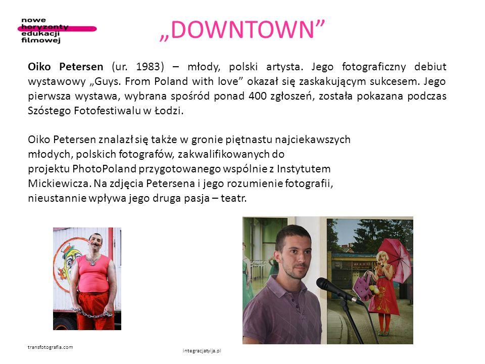 DOWNTOWN Oiko Petersen (ur. 1983) – młody, polski artysta. Jego fotograficzny debiut wystawowy Guys. From Poland with love okazał się zaskakującym suk