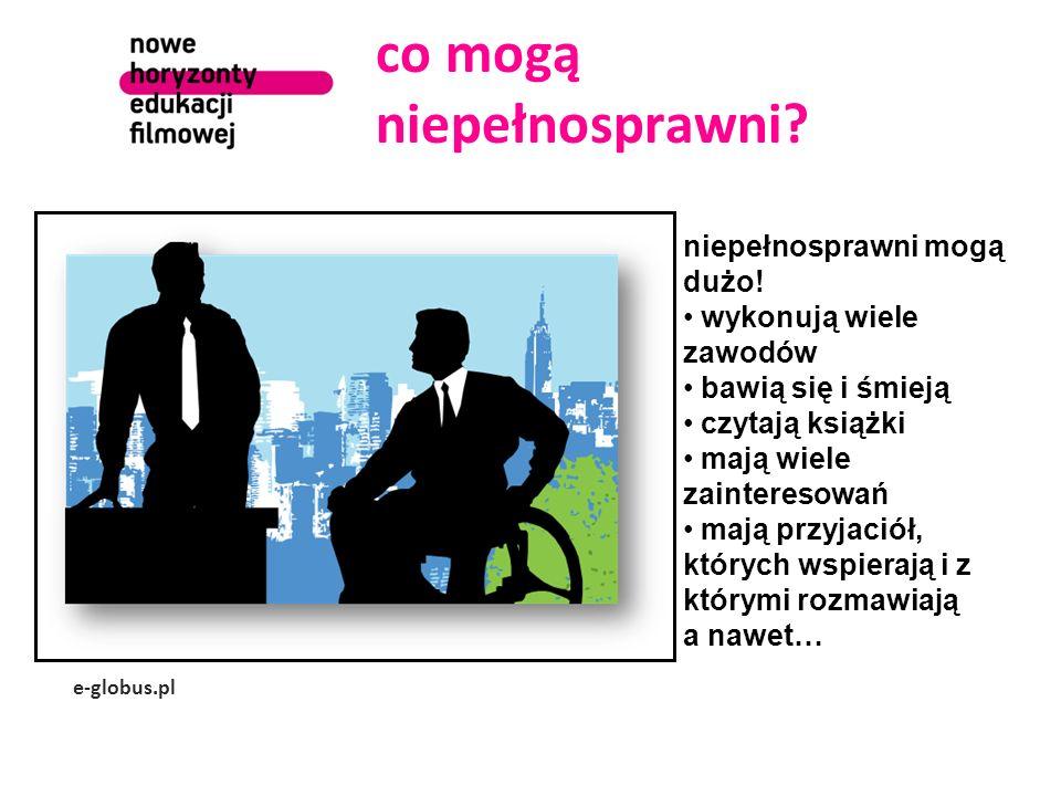 co mogą niepełnosprawni? e-globus.pl niepełnosprawni mogą dużo! wykonują wiele zawodów bawią się i śmieją czytają książki mają wiele zainteresowań maj