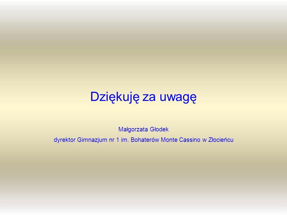 Dziękuję za uwagę Małgorzata Głodek dyrektor Gimnazjum nr 1 im. Bohaterów Monte Cassino w Złocieńcu