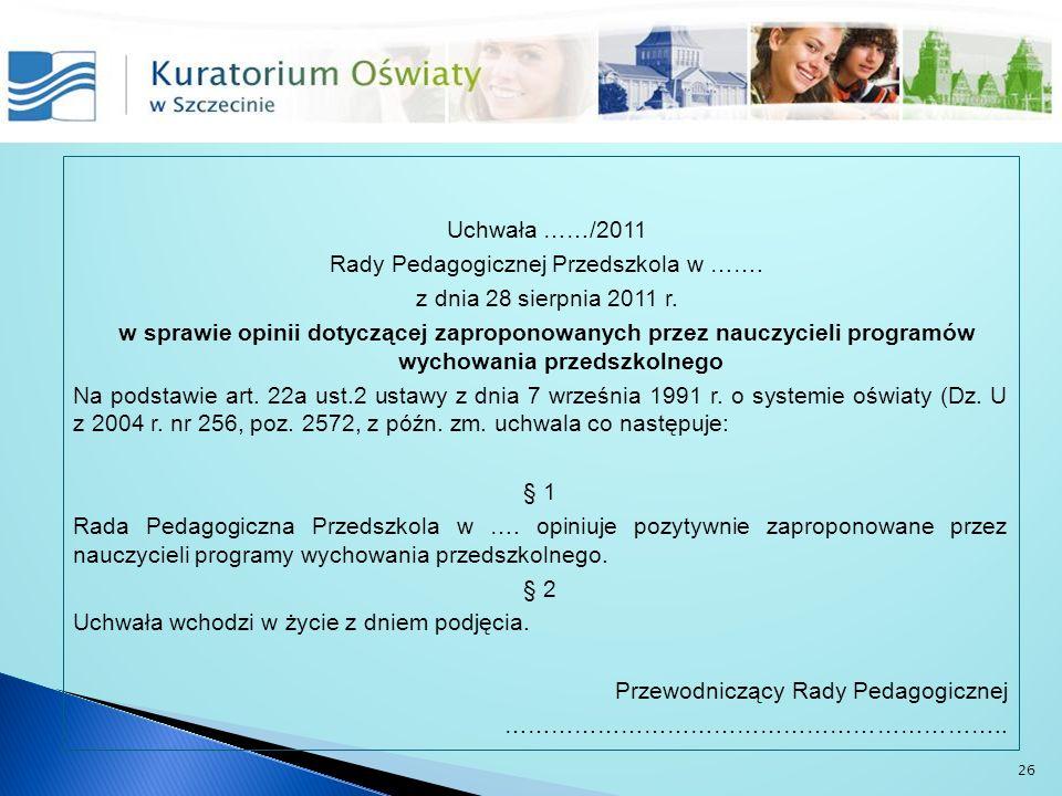 Uchwała ……/2011 Rady Pedagogicznej Przedszkola w ……. z dnia 28 sierpnia 2011 r. w sprawie opinii dotyczącej zaproponowanych przez nauczycieli programó