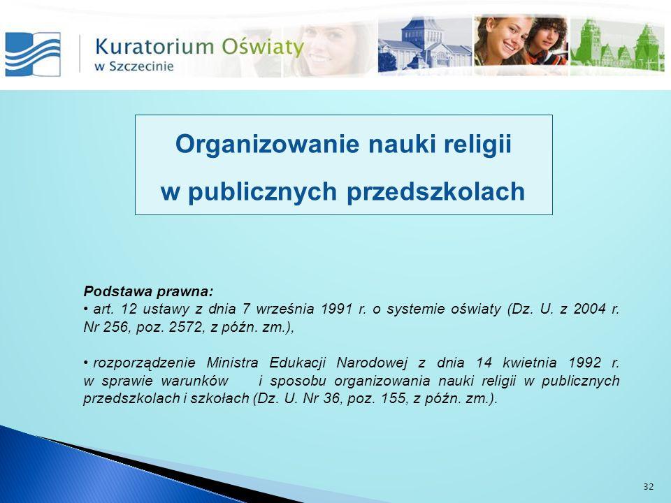 Organizowanie nauki religii w publicznych przedszkolach Podstawa prawna: art. 12 ustawy z dnia 7 września 1991 r. o systemie oświaty (Dz. U. z 2004 r.