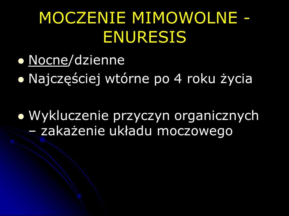 MOCZENIE MIMOWOLNE - ENURESIS Nocne/dzienne Najczęściej wtórne po 4 roku życia Wykluczenie przyczyn organicznych – zakażenie układu moczowego