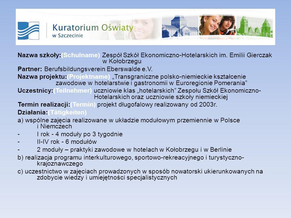 Nazwa szkoły:(Schulname) Zespół Szkół Ekonomiczno-Hotelarskich im. Emilii Gierczak w Kołobrzegu Partner: Berufsbildungsverein Eberswalde e.V. Nazwa pr