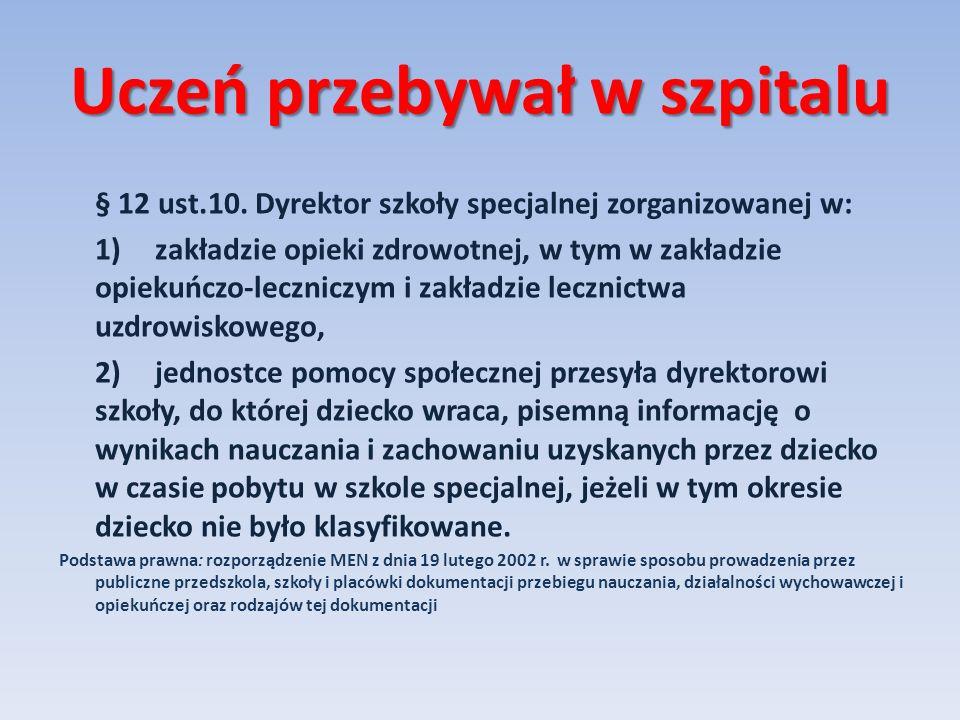 Uczeń przebywał w szpitalu § 12 ust.10. Dyrektor szkoły specjalnej zorganizowanej w: 1)zakładzie opieki zdrowotnej, w tym w zakładzie opiekuńczo-leczn