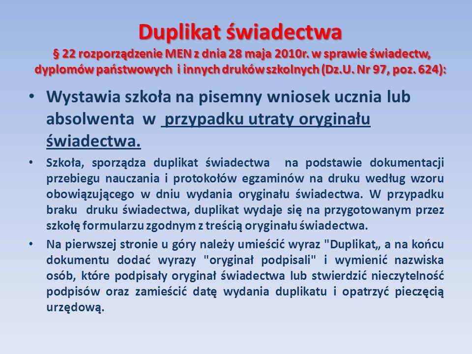 Duplikat świadectwa § 22 rozporządzenie MEN z dnia 28 maja 2010r. w sprawie świadectw, dyplomów państwowych i innych druków szkolnych (Dz.U. Nr 97, po