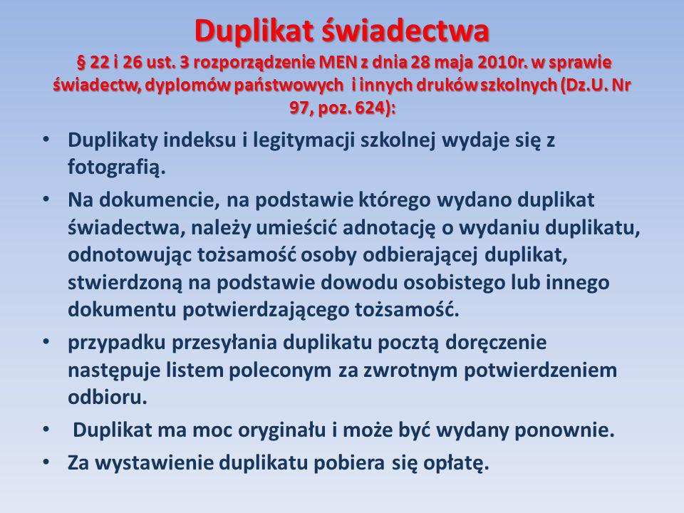 Duplikat świadectwa § 22 i 26 ust. 3 rozporządzenie MEN z dnia 28 maja 2010r. w sprawie świadectw, dyplomów państwowych i innych druków szkolnych (Dz.