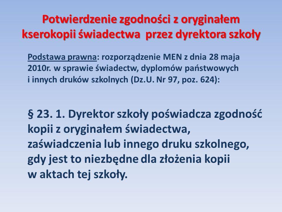 Potwierdzenie zgodności z oryginałem kserokopii świadectwa przez dyrektora szkoły Podstawa prawna: rozporządzenie MEN z dnia 28 maja 2010r. w sprawie