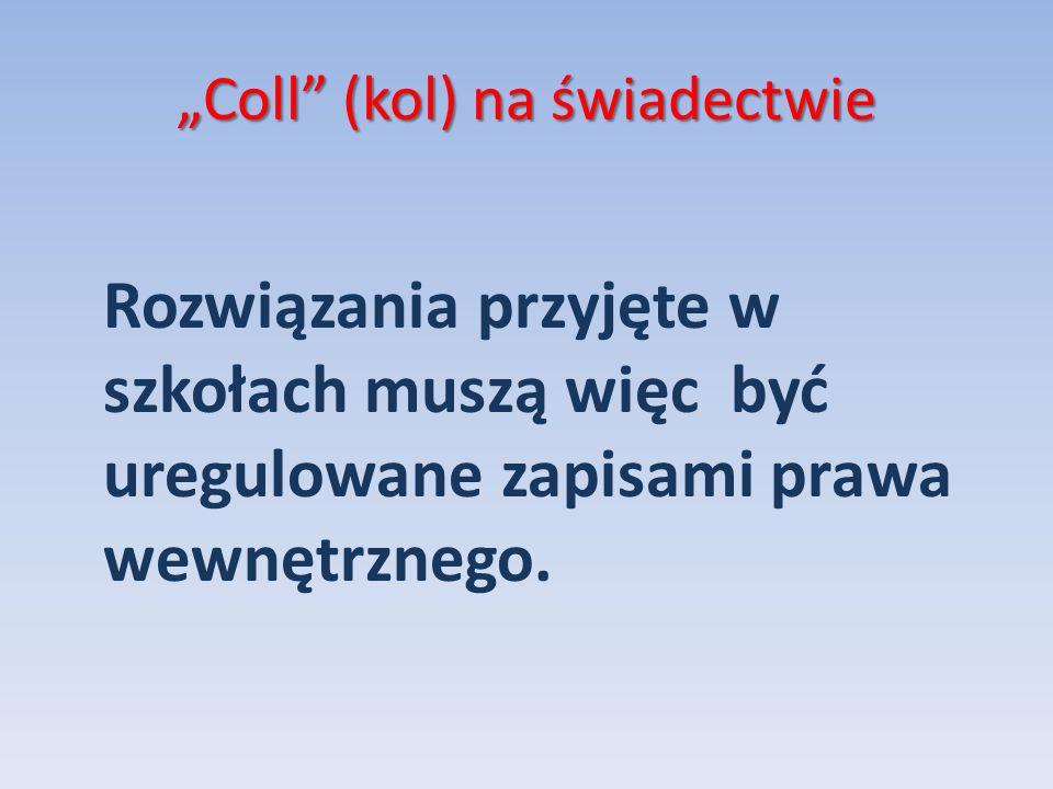 Coll (kol) na świadectwie Rozwiązania przyjęte w szkołach muszą więc być uregulowane zapisami prawa wewnętrznego.