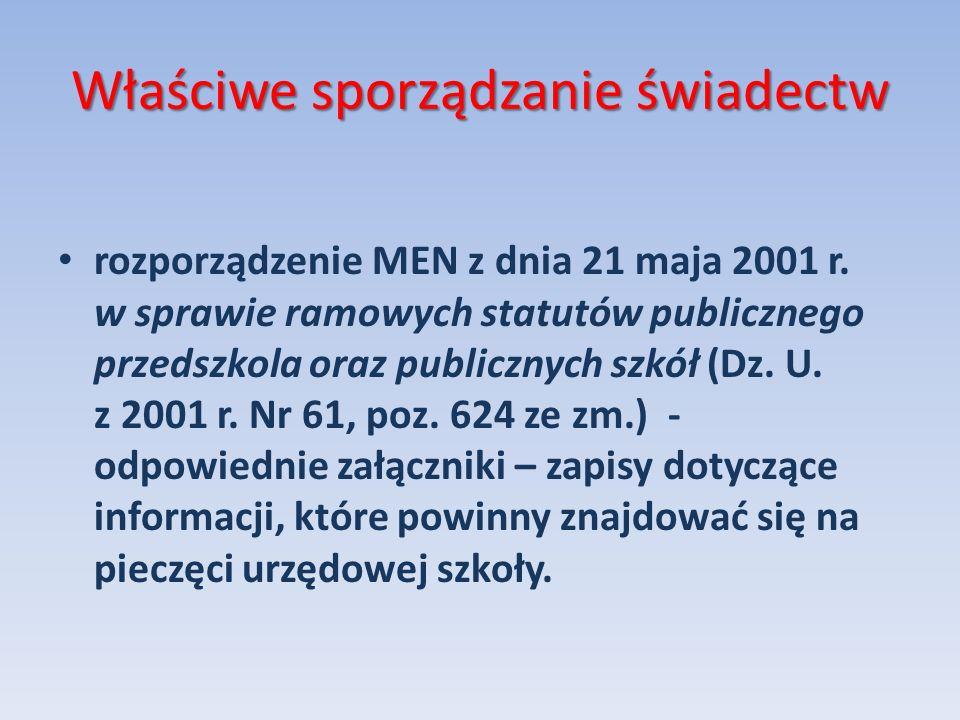Właściwe sporządzanie świadectw rozporządzenie MEN z dnia 21 maja 2001 r. w sprawie ramowych statutów publicznego przedszkola oraz publicznych szkół (