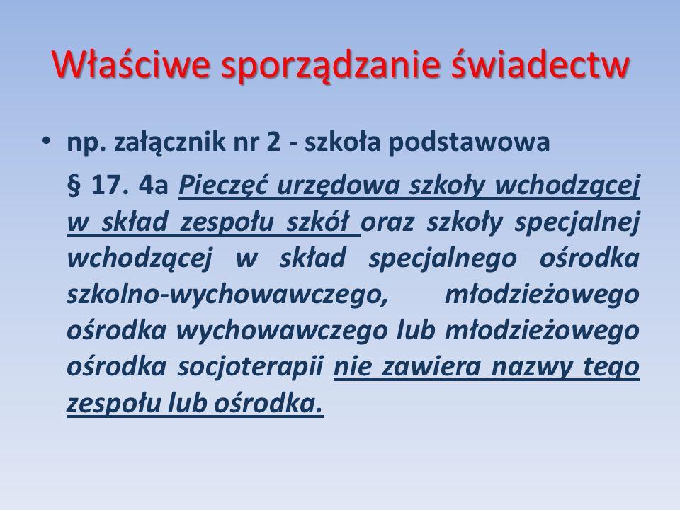 Właściwe sporządzanie świadectw np. załącznik nr 2 - szkoła podstawowa § 17. 4a Pieczęć urzędowa szkoły wchodzącej w skład zespołu szkół oraz szkoły s