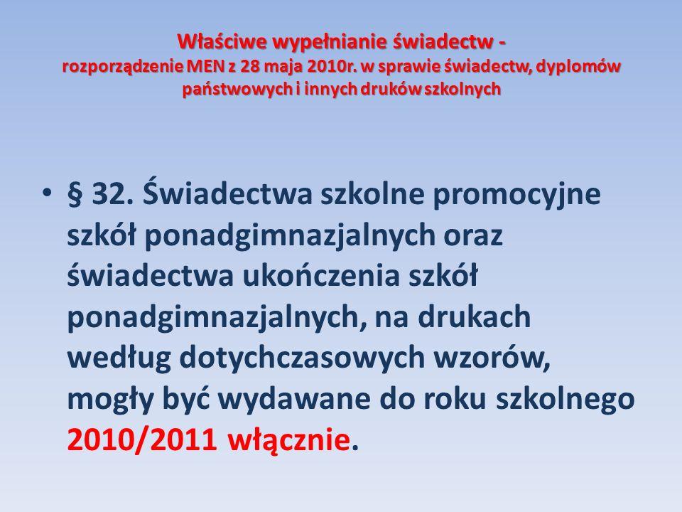 Właściwe wypełnianie świadectw - rozporządzenie MEN z 28 maja 2010r. w sprawie świadectw, dyplomów państwowych i innych druków szkolnych § 32. Świadec