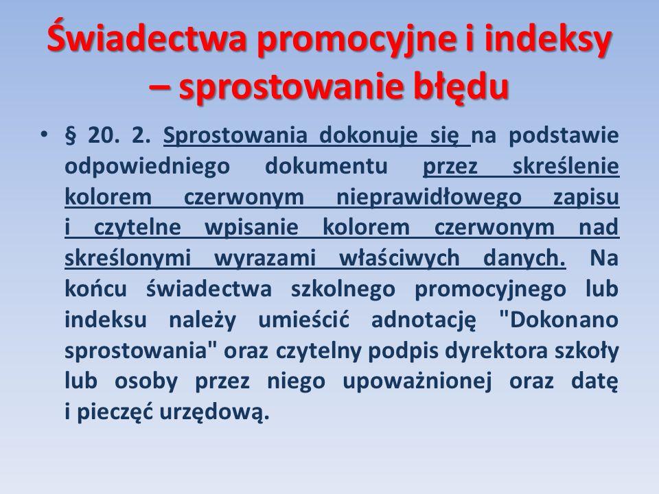 Świadectwa promocyjne i indeksy – sprostowanie błędu § 20. 2. Sprostowania dokonuje się na podstawie odpowiedniego dokumentu przez skreślenie kolorem
