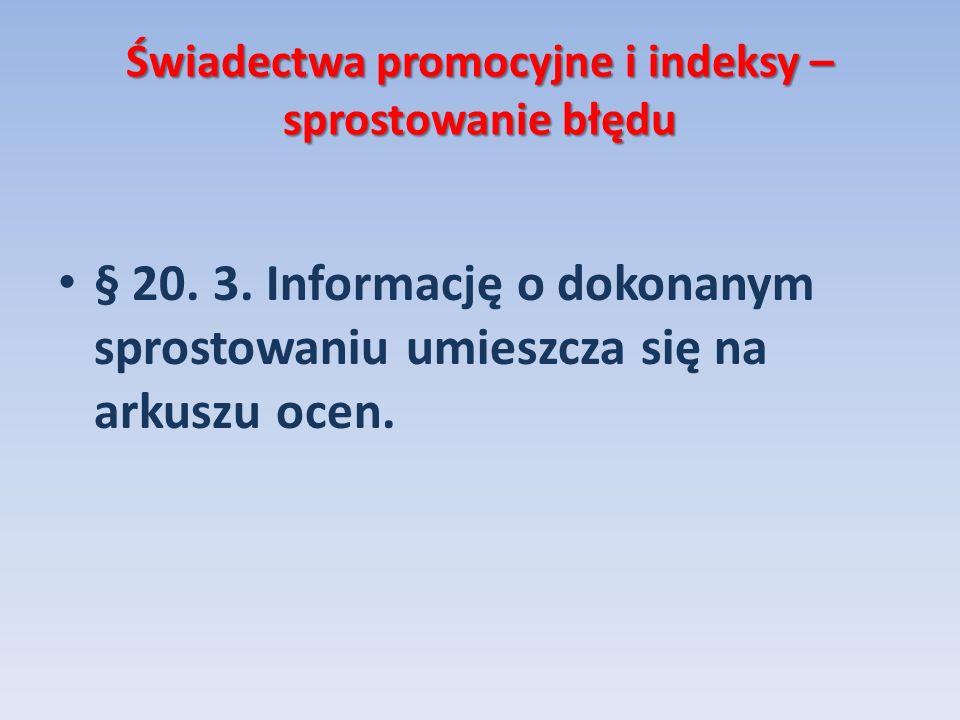 Świadectwa promocyjne i indeksy – sprostowanie błędu § 20. 3. Informację o dokonanym sprostowaniu umieszcza się na arkuszu ocen.