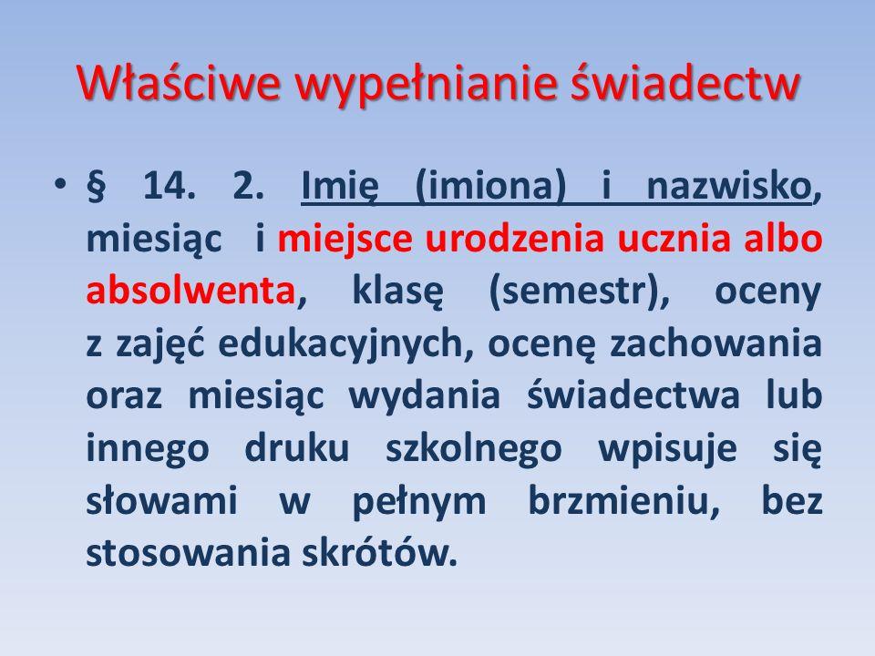 Właściwe wypełnianie świadectw § 14. 2. Imię (imiona) i nazwisko, miesiąc i miejsce urodzenia ucznia albo absolwenta, klasę (semestr), oceny z zajęć e