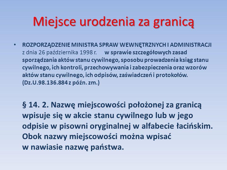 Miejsce urodzenia za granicą ROZPORZĄDZENIE MINISTRA SPRAW WEWNĘTRZNYCH I ADMINISTRACJI z dnia 26 października 1998 r. w sprawie szczegółowych zasad s