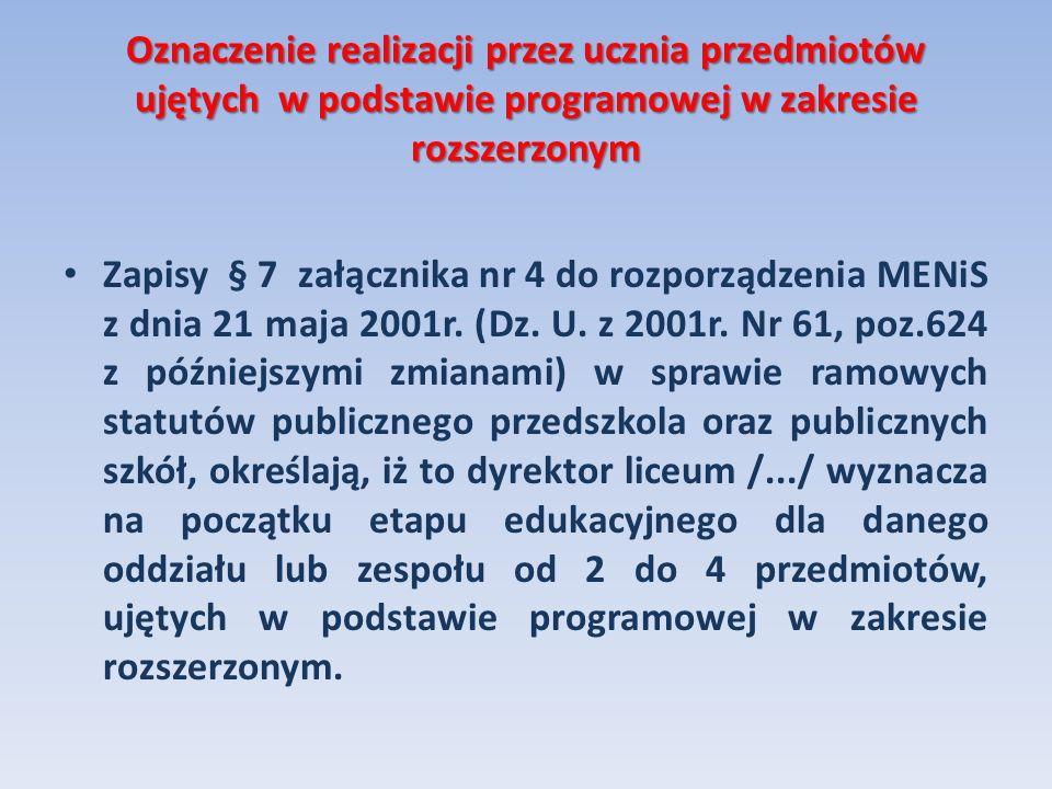 Oznaczenie realizacji przez ucznia przedmiotów ujętych w podstawie programowej w zakresie rozszerzonym Zapisy § 7 załącznika nr 4 do rozporządzenia ME
