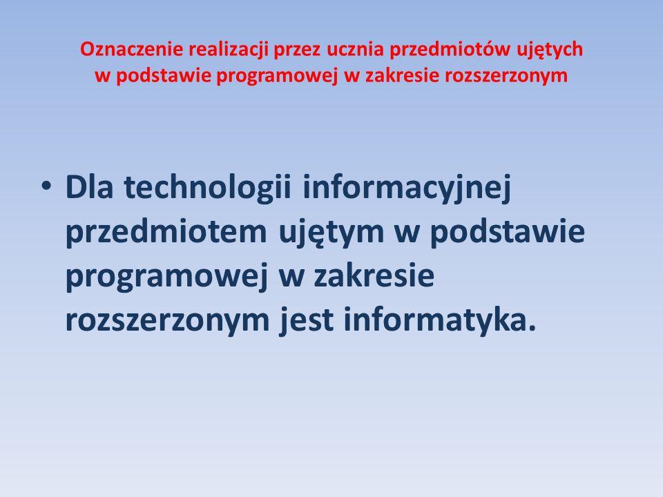 Oznaczenie realizacji przez ucznia przedmiotów ujętych w podstawie programowej w zakresie rozszerzonym Dla technologii informacyjnej przedmiotem ujęty