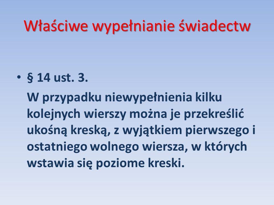 Właściwe wypełnianie świadectw § 14 ust. 3. W przypadku niewypełnienia kilku kolejnych wierszy można je przekreślić ukośną kreską, z wyjątkiem pierwsz