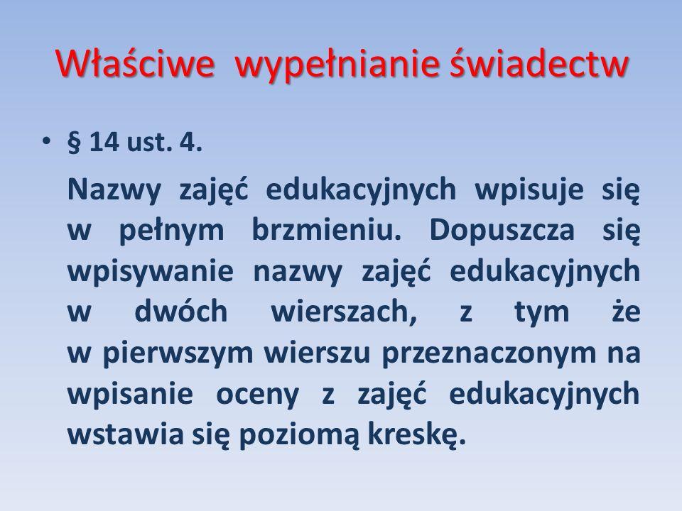 Właściwe wypełnianie świadectw § 14 ust. 4. Nazwy zajęć edukacyjnych wpisuje się w pełnym brzmieniu. Dopuszcza się wpisywanie nazwy zajęć edukacyjnych