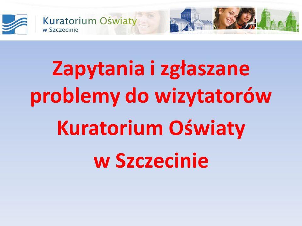 Zapytania i zgłaszane problemy do wizytatorów Kuratorium Oświaty w Szczecinie