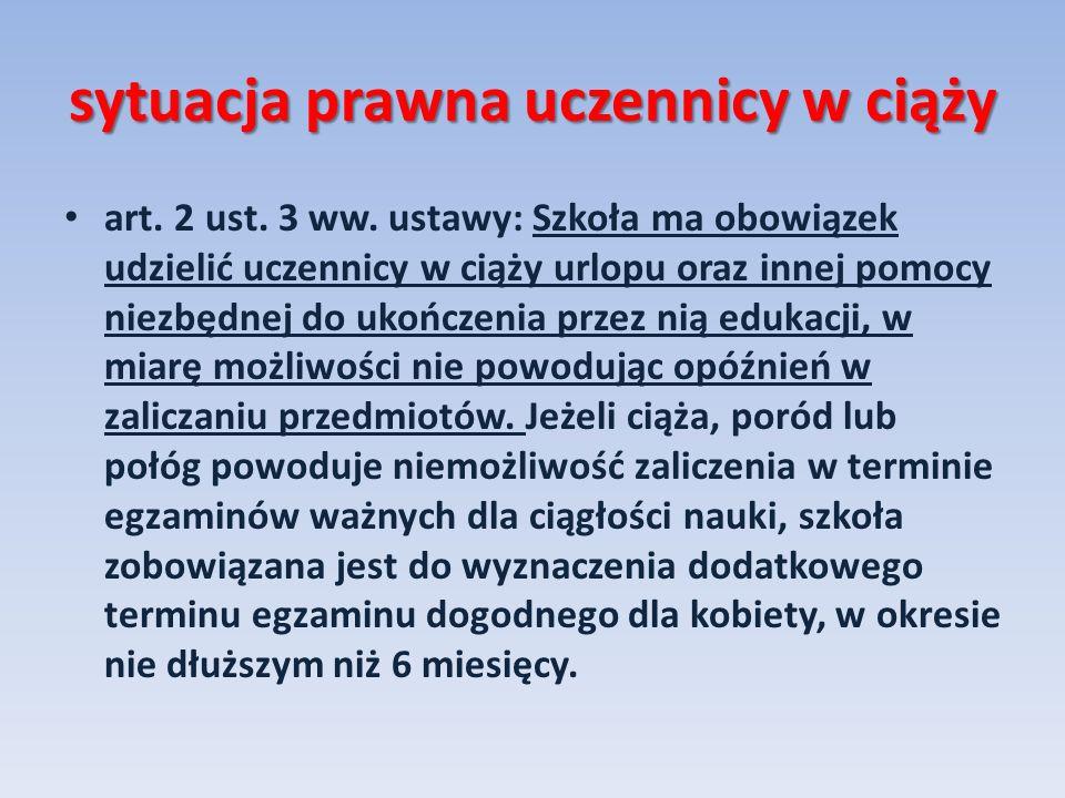 sytuacja prawna uczennicy w ciąży art. 2 ust. 3 ww. ustawy: Szkoła ma obowiązek udzielić uczennicy w ciąży urlopu oraz innej pomocy niezbędnej do ukoń