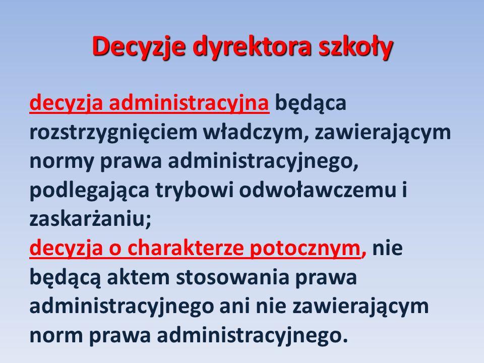 Decyzje dyrektora szkoły decyzja administracyjna będąca rozstrzygnięciem władczym, zawierającym normy prawa administracyjnego, podlegająca trybowi odw