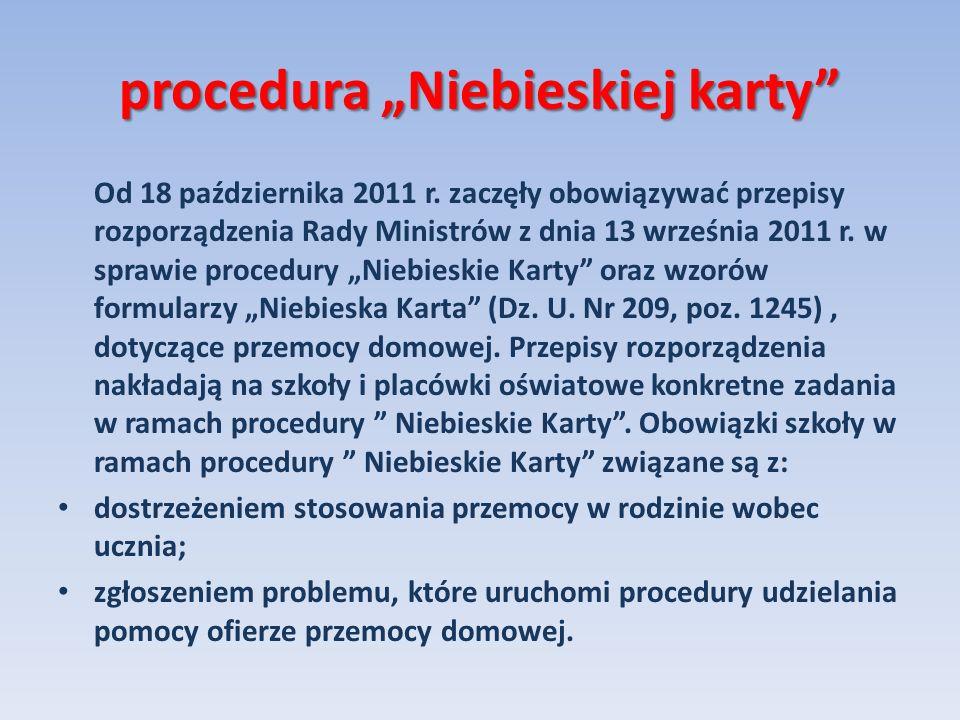 procedura Niebieskiej karty Od 18 października 2011 r. zaczęły obowiązywać przepisy rozporządzenia Rady Ministrów z dnia 13 września 2011 r. w sprawie