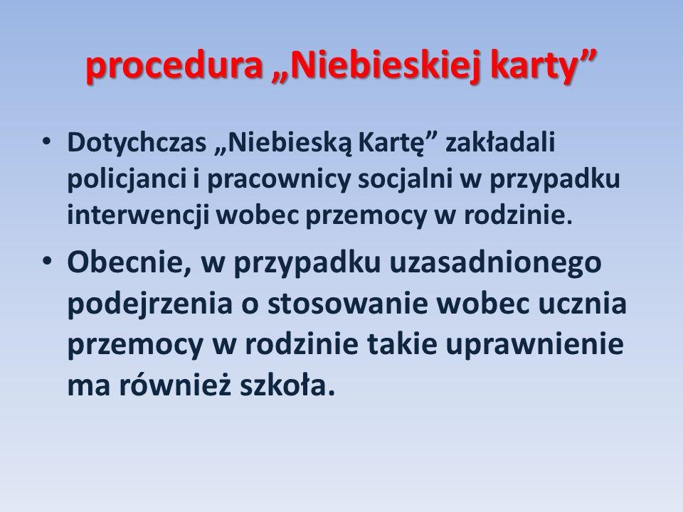 procedura Niebieskiej karty Dotychczas Niebieską Kartę zakładali policjanci i pracownicy socjalni w przypadku interwencji wobec przemocy w rodzinie. O