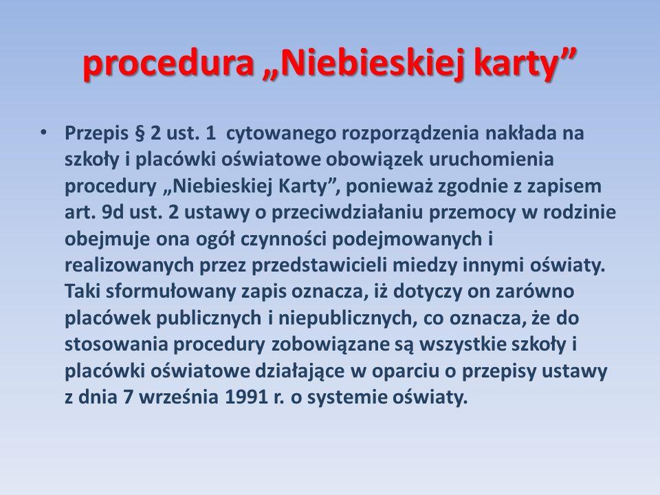procedura Niebieskiej karty Przepis § 2 ust. 1 cytowanego rozporządzenia nakłada na szkoły i placówki oświatowe obowiązek uruchomienia procedury Niebi