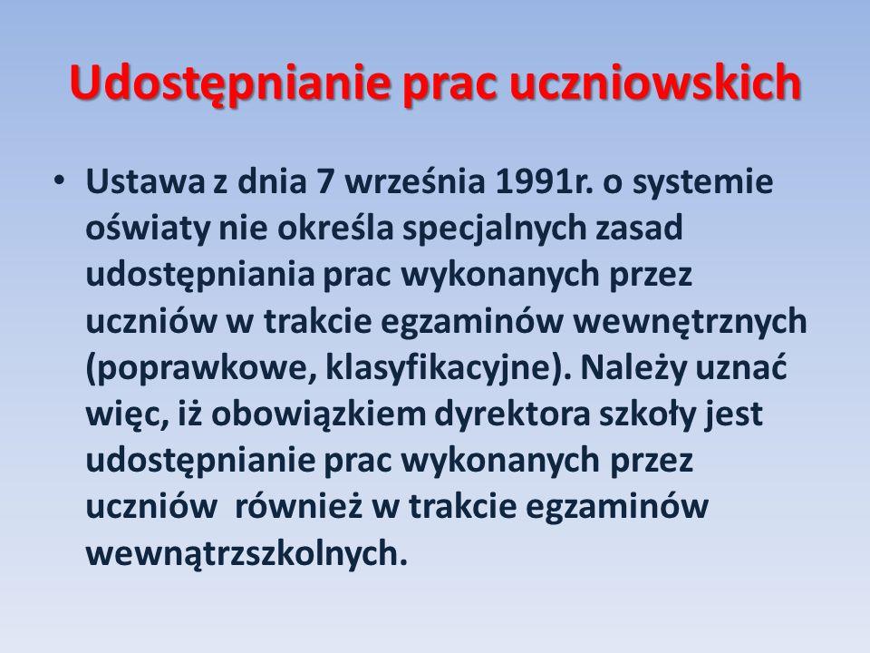 Udostępnianie prac uczniowskich Ustawa z dnia 7 września 1991r. o systemie oświaty nie określa specjalnych zasad udostępniania prac wykonanych przez u