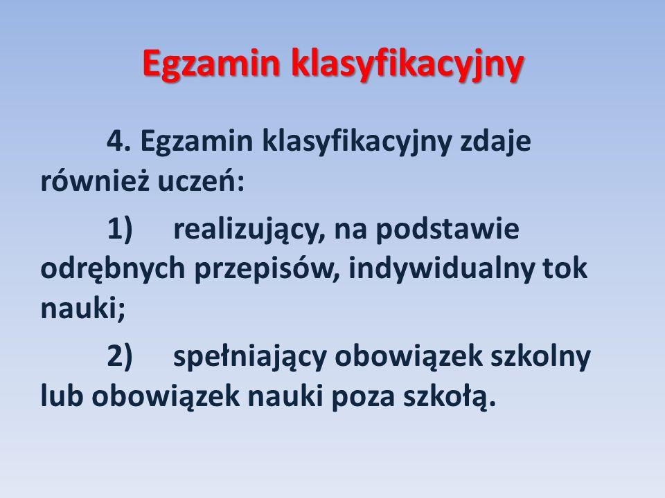 Egzamin klasyfikacyjny 4. Egzamin klasyfikacyjny zdaje również uczeń: 1)realizujący, na podstawie odrębnych przepisów, indywidualny tok nauki; 2)spełn