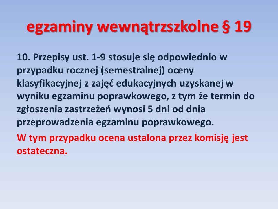 egzaminy wewnątrzszkolne § 19 10. Przepisy ust. 1-9 stosuje się odpowiednio w przypadku rocznej (semestralnej) oceny klasyfikacyjnej z zajęć edukacyjn