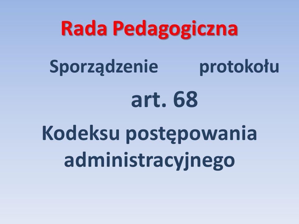 Rada Pedagogiczna Sporządzenie protokołu art. 68 Kodeksu postępowania administracyjnego