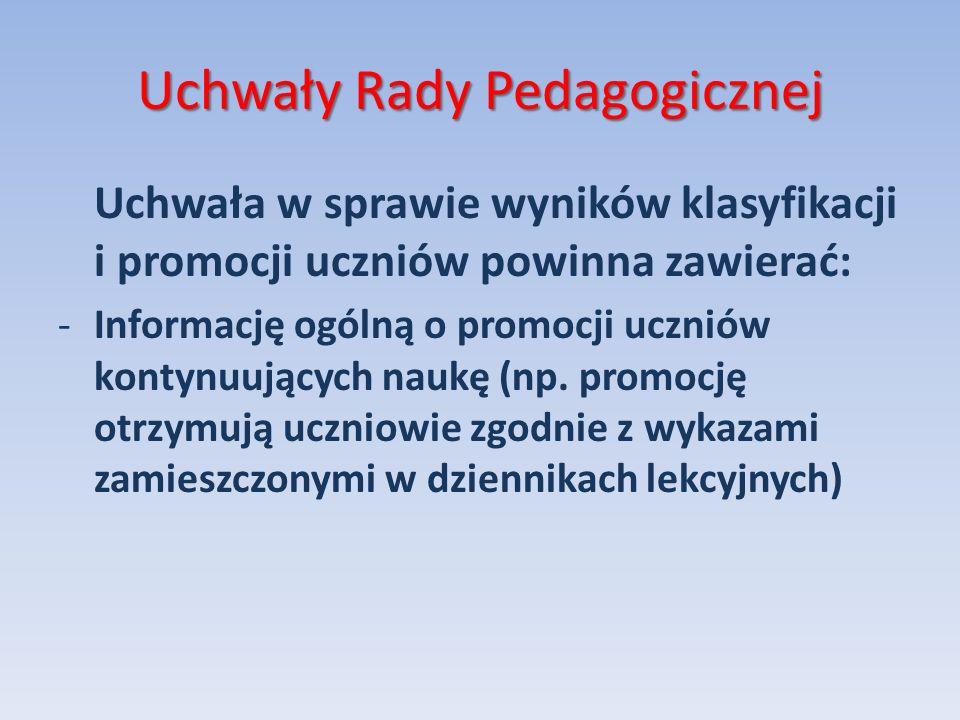 Uchwały Rady Pedagogicznej Uchwała w sprawie wyników klasyfikacji i promocji uczniów powinna zawierać: -Informację ogólną o promocji uczniów kontynuuj