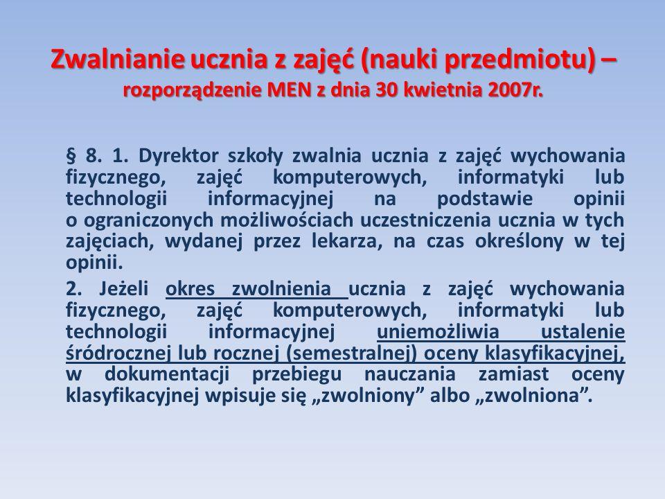 Zwalnianie ucznia z zajęć (nauki przedmiotu) – rozporządzenie MEN z dnia 30 kwietnia 2007r. § 8. 1. Dyrektor szkoły zwalnia ucznia z zajęć wychowania