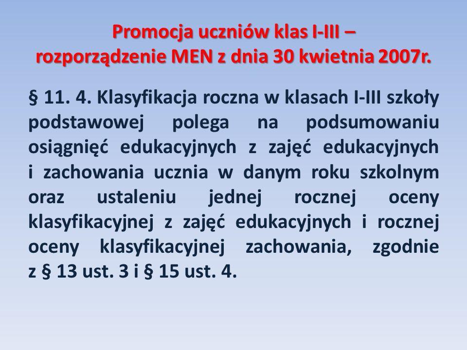 Promocja uczniów klas I-III – rozporządzenie MEN z dnia 30 kwietnia 2007r. § 11. 4. Klasyfikacja roczna w klasach I-III szkoły podstawowej polega na p
