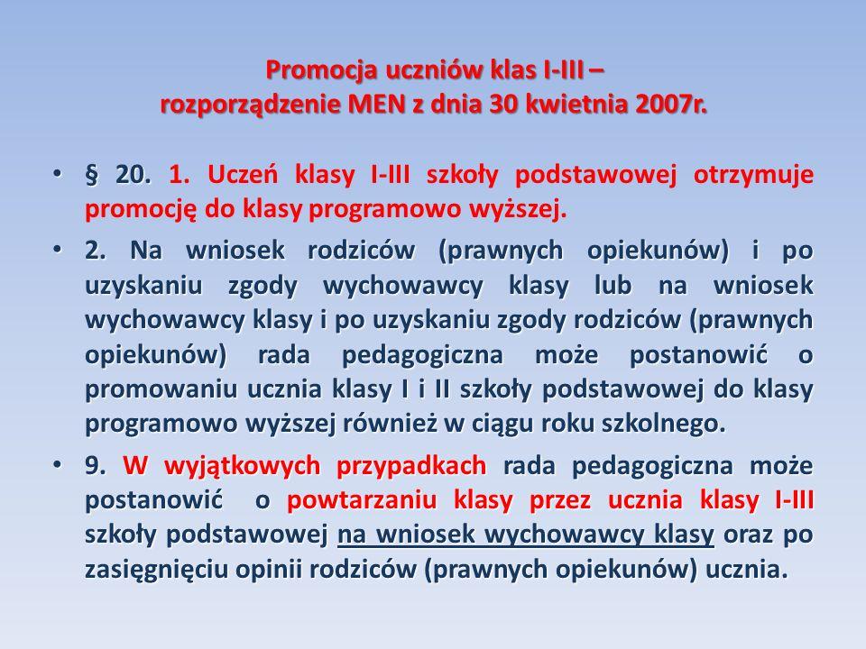 Promocja uczniów klas I-III – rozporządzenie MEN z dnia 30 kwietnia 2007r. § 20. § 20. 1. Uczeń klasy I-III szkoły podstawowej otrzymuje promocję do k