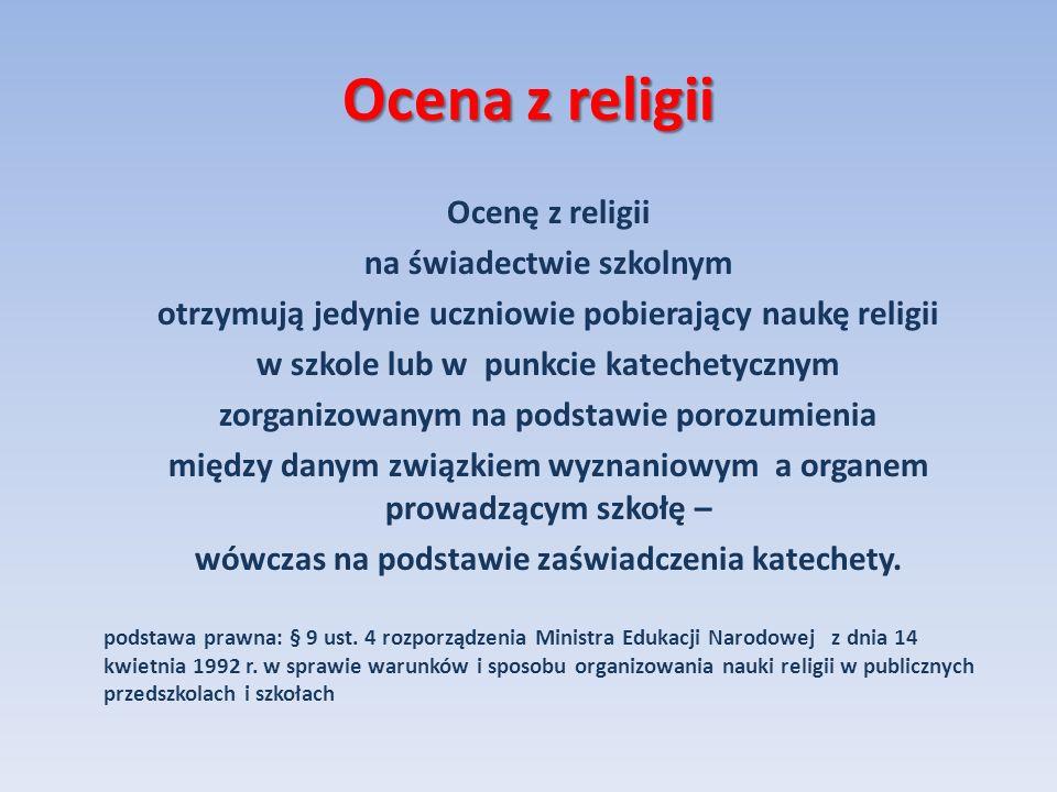 Ocena z religii Ocenę z religii na świadectwie szkolnym otrzymują jedynie uczniowie pobierający naukę religii w szkole lub w punkcie katechetycznym zo
