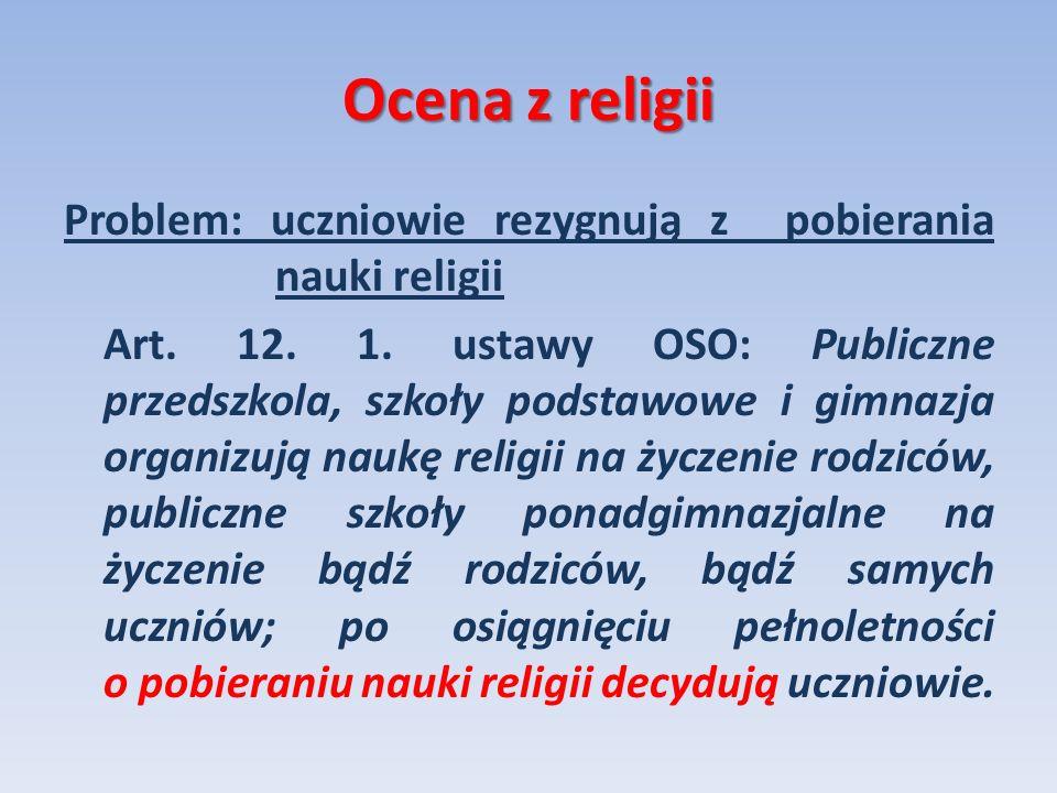 Ocena z religii Problem: uczniowie rezygnują z pobierania nauki religii Art. 12. 1. ustawy OSO: Publiczne przedszkola, szkoły podstawowe i gimnazja or